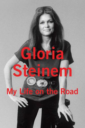 """My Life on the Road"" by Gloria Steinem Book Cover, 2015"