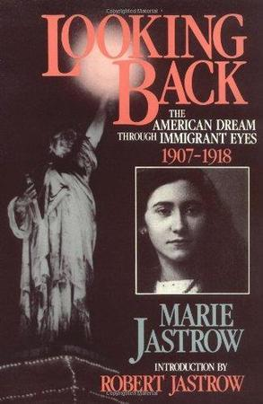 "Book cover of Marie Jastrow's Memoir ""Looking Back: The American Dream Through Immigrant Eyes 1907-1918"""