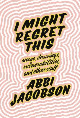 I Might Regret This, by Abbi Jacobson