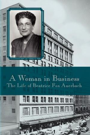 """A Woman in Business: The Life of Beatrice Fox Auerbach"" Front Cover by Virginia Hale"