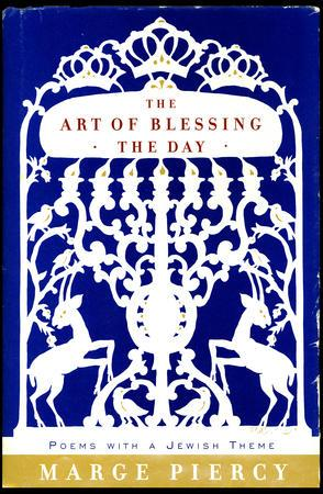 """The Art of Blessing the Day,"" by Marge Piercy"